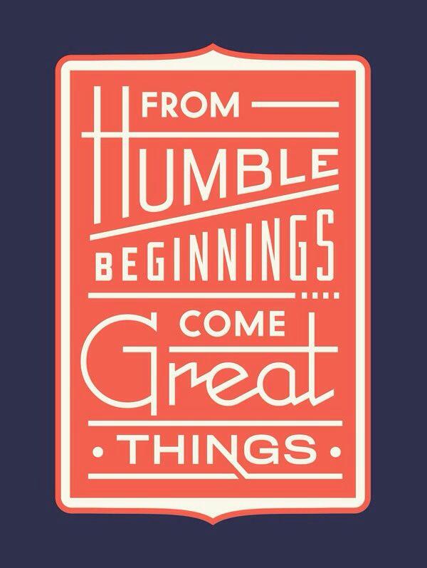 Humble beginnings.