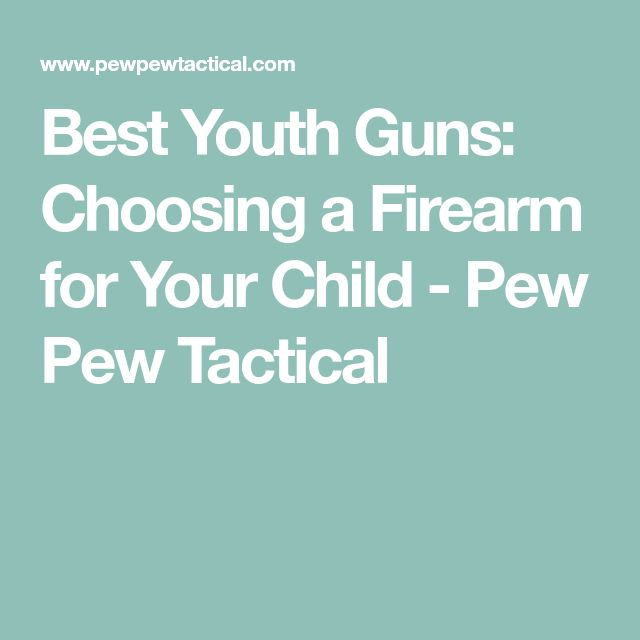 Best Youth Guns: Choosing a Firearm for Your Child - Pew Pew Tactical