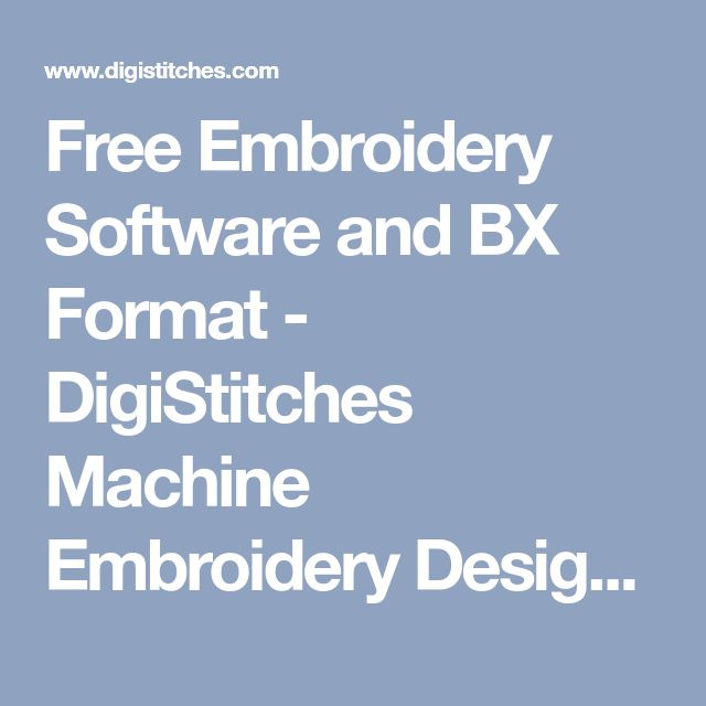 Free Embroidery Software and BX Format - DigiStitches Machine Embroidery Designs