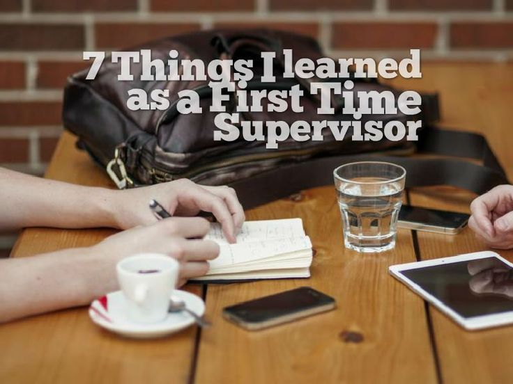7 Things I learned as a First Time Supervisor. First Job, New Job, Post College. Training, Help. Great things to keep in mind and set you up for success.