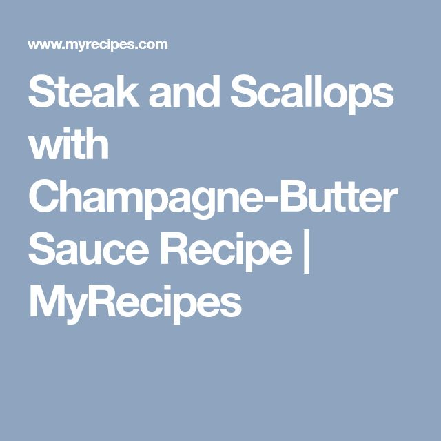 Steak and Scallops with Champagne-Butter Sauce Recipe | MyRecipes
