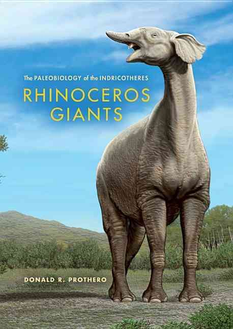 rhinoceros giants the paleobiology of indricotheres hardcover