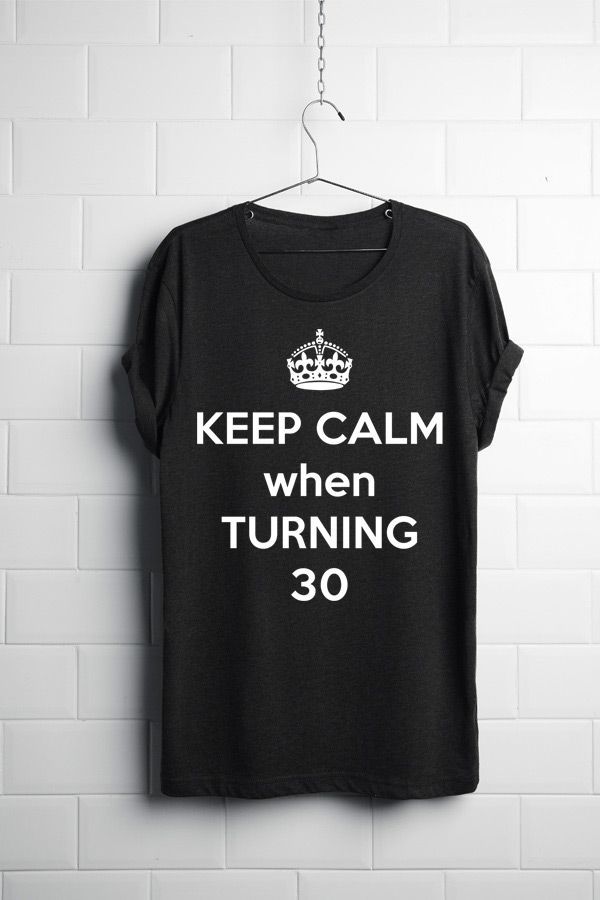 Keep Calm when turning 30 T-Shirt  https://www.spreadshirt.com/keep-calm-when-turning-30-A103858902/vp/103858902T812A2PC1015343619PA1663PT17#/detail/103858902T812A2PC1015343619PA1663PT17