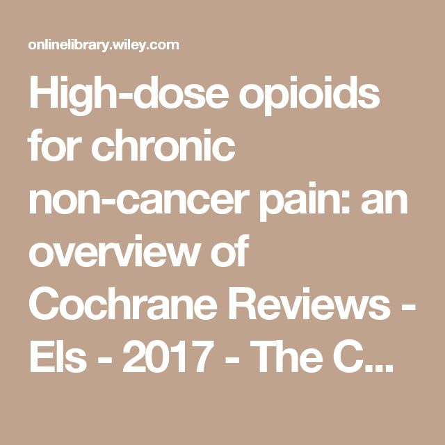 High-dose opioids for chronic non-cancer pain: an overview of Cochrane Reviews - Els - 2017 - The Cochrane Library - Wiley Online Library