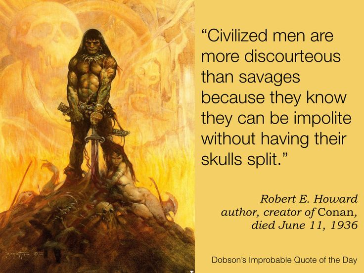 """Quote of the Day for June 11 — """"Civilized men are more discourteous than savages because they know they can be impolite without having their skulls split."""" Robert E. Howard, fantasy writer, creator of Conan the Barbarian, died June 11, 1936"""