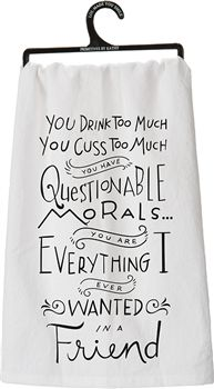 "You drink too much, you cuss too much, you have questionable morals.  You are everything I wanted in a friend. This fun message decorates a pretty white flour sack towel. Measures 28"" x 28"". #Hilarious #Towels #FriendsForever #LOL #Perfect #Gift"