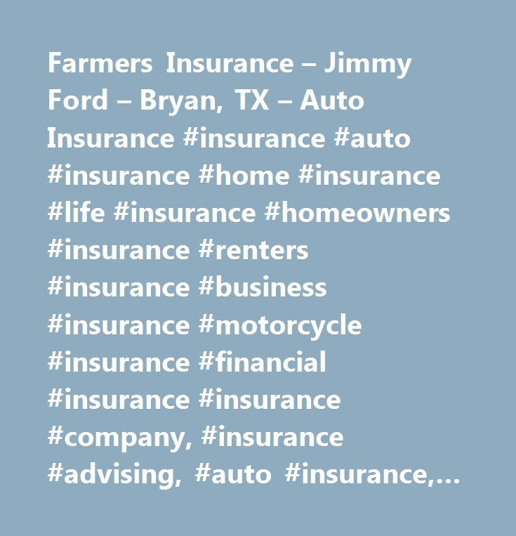 Farmers Insurance – Jimmy Ford – Bryan, TX – Auto Insurance #insurance #auto #insurance #home #insurance #life #insurance #homeowners #insurance #renters #insurance #business #insurance #motorcycle #insurance #financial #insurance #insurance #company, #insurance #advising, #auto #insurance, #insurance #motorcycles, #business #insurance, #homeowners #insurance, #life #insurance, #insurance #general #liability, #direct #life #insurance #carriers, #home # # #business #insurance, #insurance…
