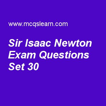 Practice test on sir isaac newton, general knowledge quiz 30 online. Practice GK exam's questions and answers to learn sir isaac newton test with answers. Practice online quiz to test knowledge on sir isaac newton, internet protocol, venus facts, greenhouse effect, international fund for agricultural development worksheets. Free sir isaac newton test has multiple choice questions as sir isaac newton was born in, answers key with choices as 1642, 1648, 1655 and 1680 to test study skills....