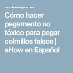 Cómo hacer pegamento no tóxico para pegar colmillos falsos | eHow en Español