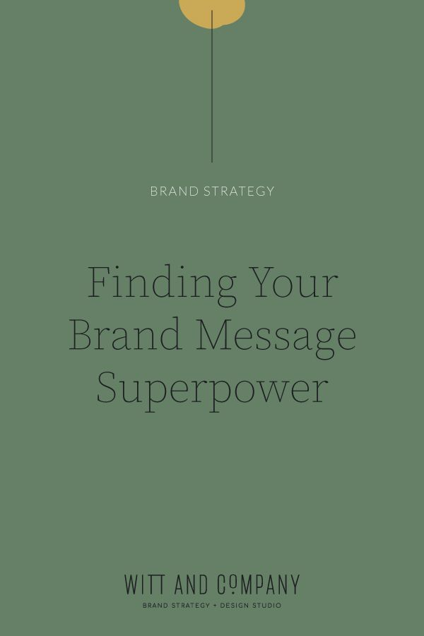 How To Find Your Brand Message Superpower Witt And Company In 2020 Branding Your Business Visual Marketing Small Business Branding