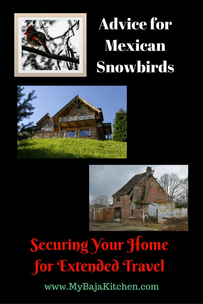 Securing your home for extended travel. Advice for Snowbirds and Expats.