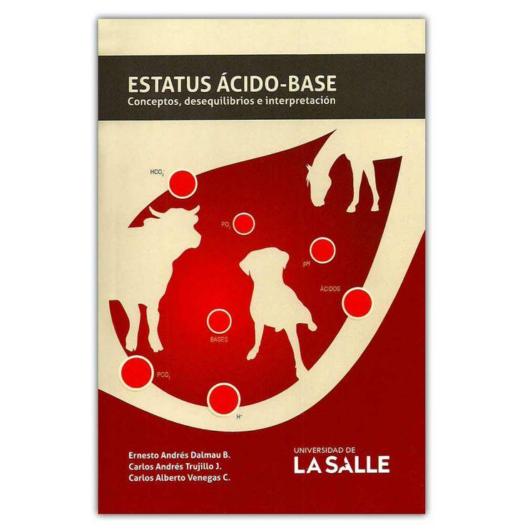 Estatus acido – base, conceptos, desequilibrios e interpretación – Universidad de La Salle  Estatus acido – base, conceptos, desequilibrios e interpretación – Universidad de La Salle  Editores y distribuidores