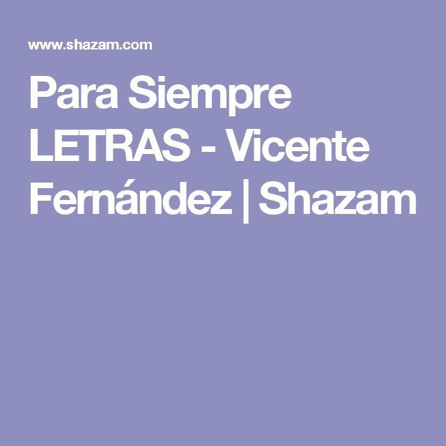 Para Siempre LETRAS - Vicente Fernández | Shazam