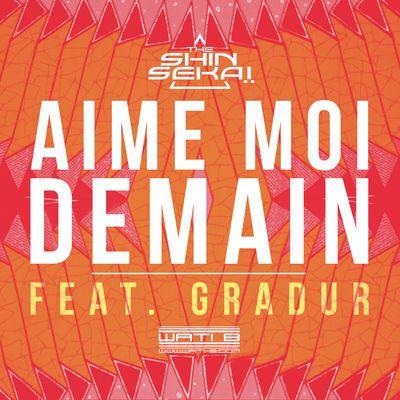 Aime moi demain - The Shin Sekaï feat. Gradur MP3 à écouter et télécharger légalement sur TrackMusik.