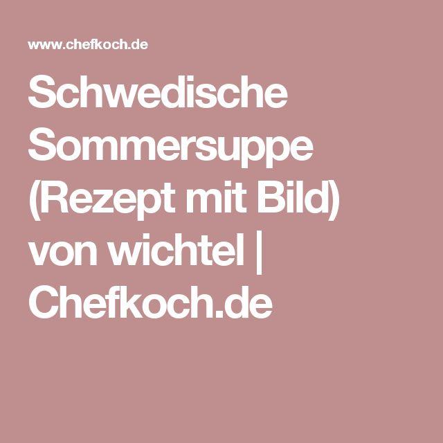 Schwedische Sommersuppe (Rezept mit Bild) von wichtel   Chefkoch.de