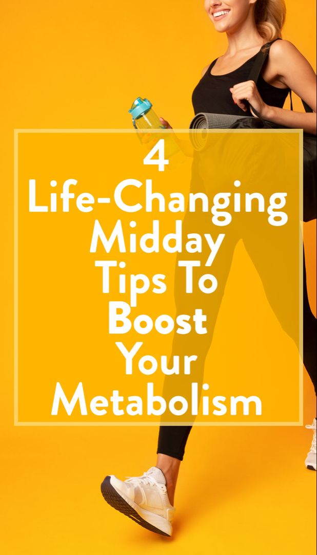 4 Life-Changing Midday Tips To Boost Your Metabolism And ...