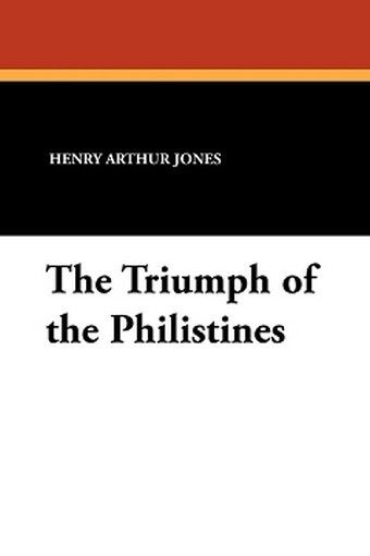 The Triumph of the Philistines, by Henry Arthur Jones (Paperback)
