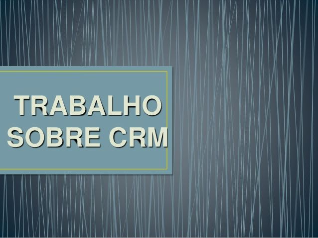 CRM - Sistema Integrado de Gestão com foco no cliente. by Rafael Leggiero via slideshare
