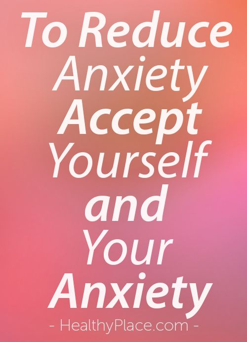 """""""Sometimes fighting anxiety only intensifies it. Don't wait until anxiety is gone to accept yourself. Embrace your whole self now to reduce anxiety's power."""" www.HealthyPlace.com"""