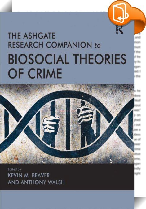 The Ashgate Research Companion to Biosocial Theories of Crime    :  In response to exciting developments in genetics, neuroscience and evolutionary psychology, a number of criminologists have embraced the position that criminal behaviour is the product of biological, psychological, and sociological factors operating together in complex ways.  They have come to realize that if they are to capture the dynamic nature of criminal behaviour then they must span multiple levels of analysis an...