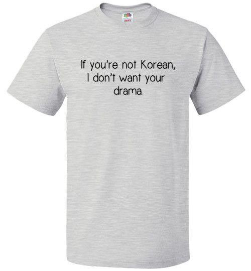 If You're Not Korean I Don't Want Your Drama Shirt Korea Tee