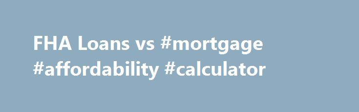 FHA Loans vs #mortgage #affordability #calculator http://mortgage.remmont.com/fha-loans-vs-mortgage-affordability-calculator/  #conventional mortgage # FHA Loans vs. Conventional FHA Loans vs. Conventional In this article: FHA Loans vs. Conventional Loans It may not always seem clear whether to apply for a FHA loan or conventional loan. FHA loans have typically been known as loans for first-time homebuyers, filled with extra paperwork and complexity since it's a government-insured program…