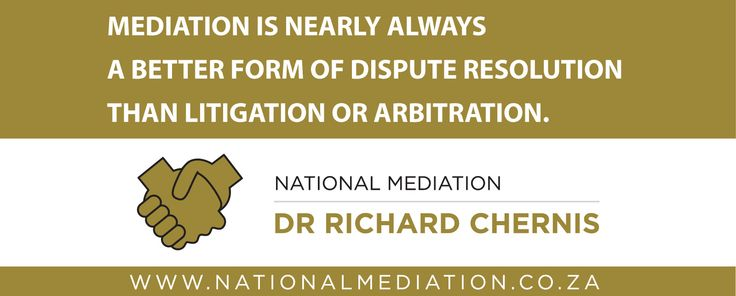 Mediation is nearly always a better form of dispute resolution than litigation or arbitration - http://socialmediamachine.co.za/nationalmediation/index.php/2015/09/03/mediation-is-nearly-always-a-better-form-of-dispute-resolution-than-litigation-or-arbitration/