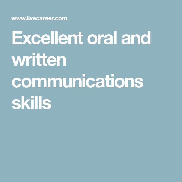 Excellent oral and written communications skills