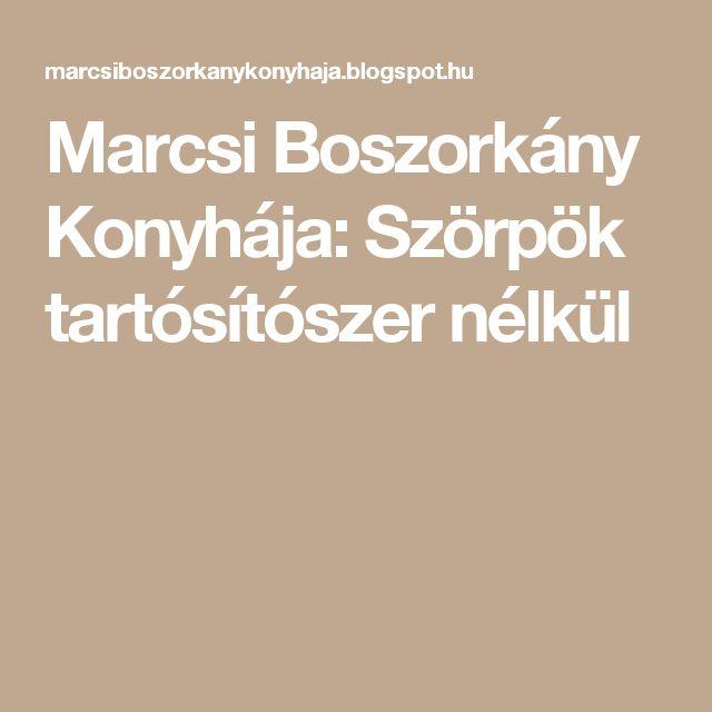 Marcsi Boszorkány Konyhája: Szörpök tartósítószer nélkül