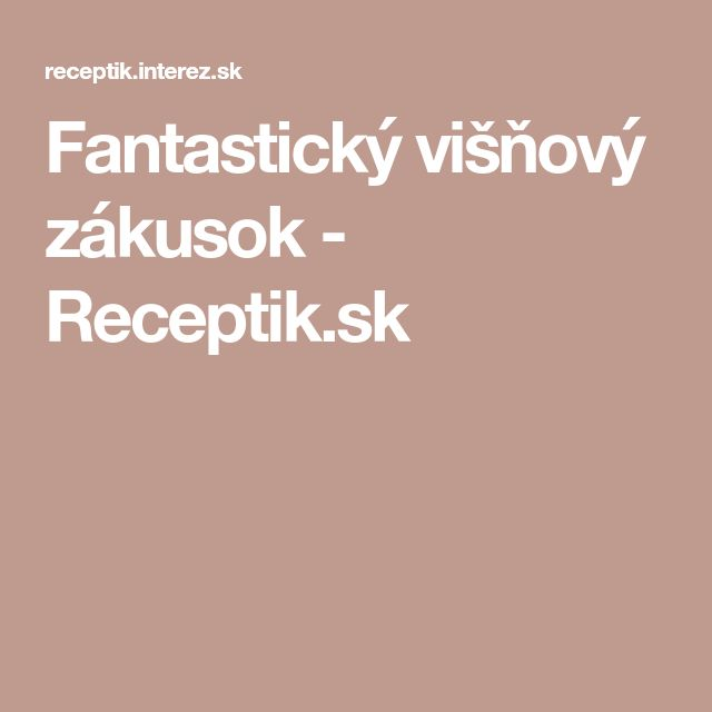 Fantastický višňový zákusok - Receptik.sk