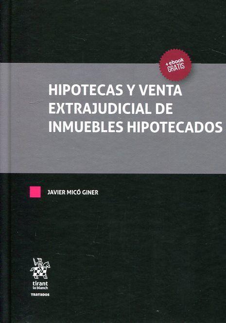 Hipotecas y venta extrajudicial de inmuebles hipotecados / Javier Micó Giner.    Tirant lo Blanch, 2017