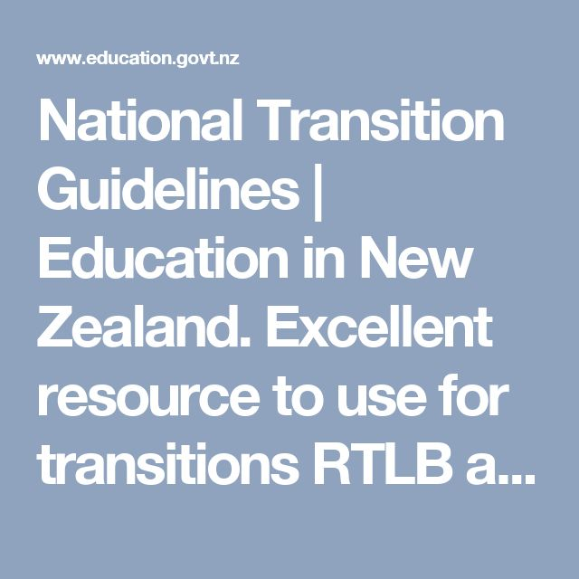 National Transition Guidelines | Education in New Zealand.  Excellent resource to use for transitions RTLB and schools