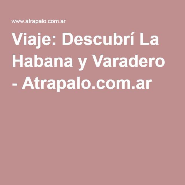 Viaje: Descubrí La Habana y Varadero - Atrapalo.com.ar