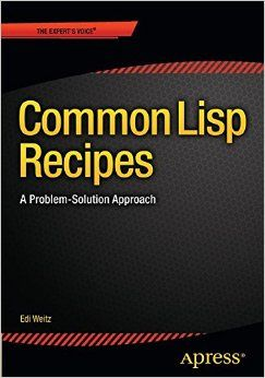 """""""Common Lisp Recipes: A Problem-Solution Approach"""" by Edmund Weitz"""