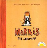 Morris och strumpan av Lotta Olsson.   Valpen Morris sväljer en strumpa och måste åka till veterinären. Spännande för små barn.   1-3 år
