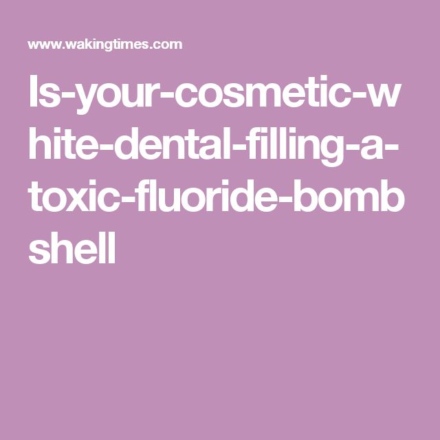 Is-your-cosmetic-white-dental-filling-a-toxic-fluoride-bombshell
