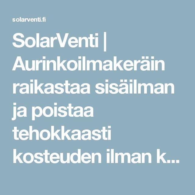 SolarVenti | Aurinkoilmakeräin raikastaa sisäilman ja poistaa tehokkaasti kosteuden ilman käyttökustannuksia.