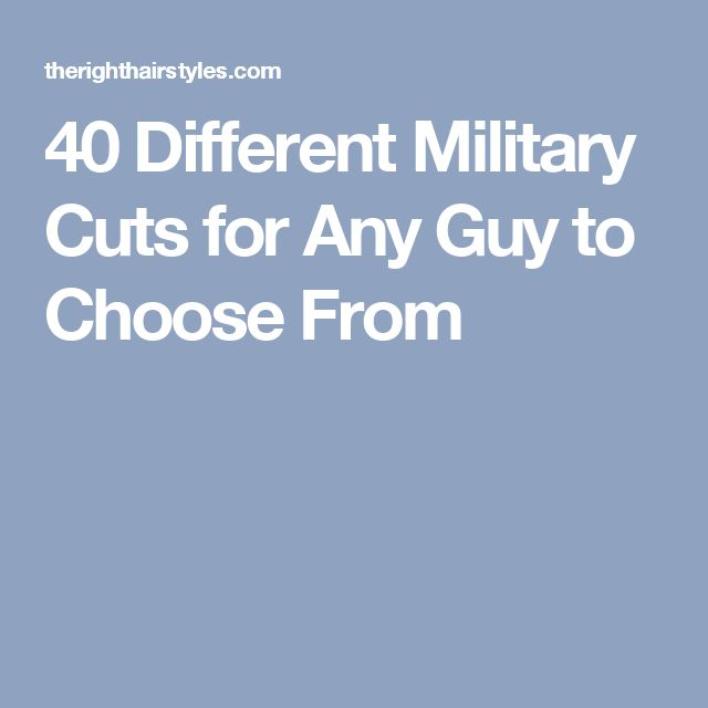 40 Different Military Cuts for Any Guy to Choose From