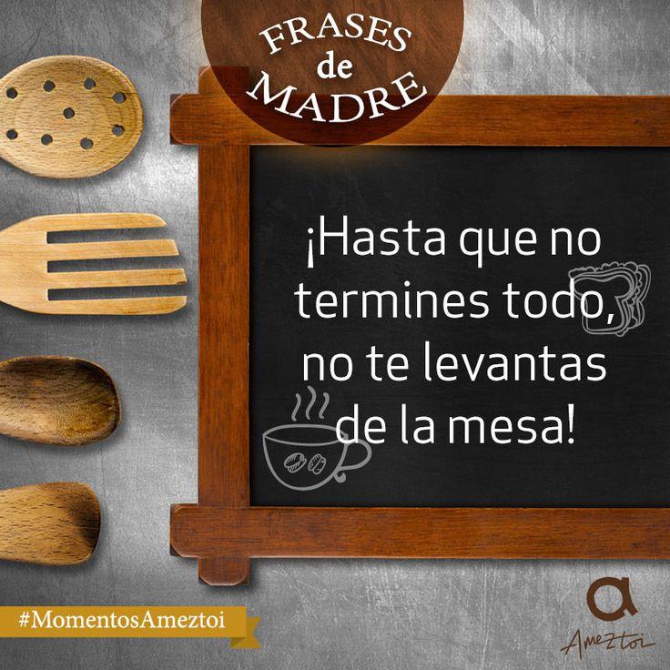 ¡Hasta que no termines todo, no te levantas de la mesa! Frases de madre. #MomentosAmeztoi