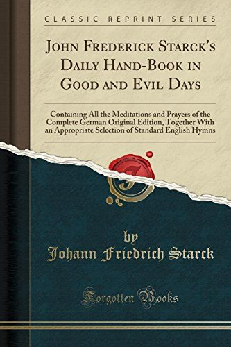 John Frederick Starck's Daily Hand-Book in Good and Evil Days: Containing All the Meditations and Prayers of the Complete German Original Edition, … of Standard English Hymns (Classic Reprint) – Big Box