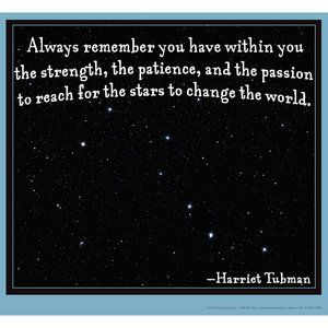 """Always remember you have within you the strength, the patience, and the passion to reach for the stars to change the world.""  - Harriet Tubman  Poster $"