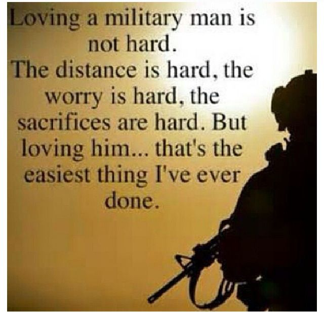 Loving a military man is not hard. The distance is hard, the worry is hard, the sacrifices are hard. But loving him...that's the easiest thing I've ever done.