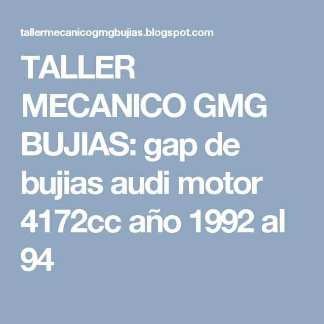 TALLER MECANICO GMG BUJIAS: gap de bujias audi motor 4172cc año 1992 al 94