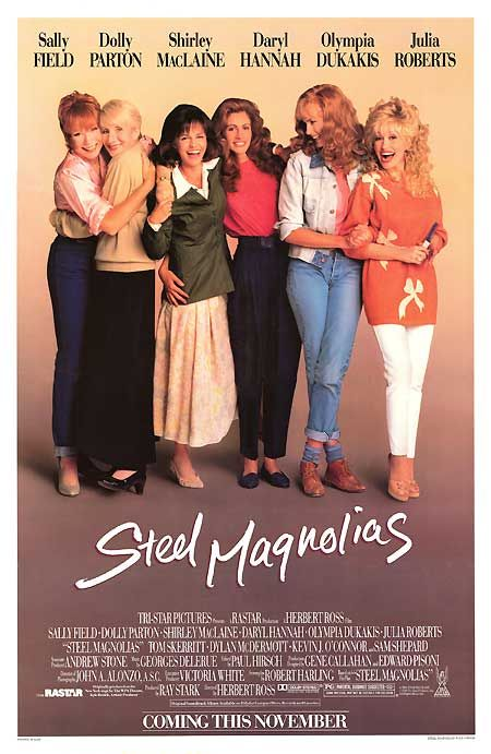 Steel Magnolias. One of my favorite movies of all time. I laugh and cry at the same spots reguardless how many times I watch it.