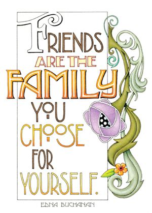 Friends are the family you choose for yourself. - Enda Buchanan (Illustrated by Mary Engelbreit)