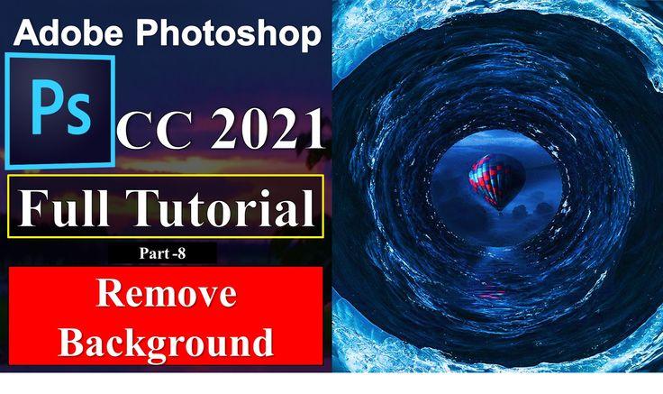 Adobe Photoshop Cc 2021 Bangla Tutorial 8 Remove Background Learn Adobe Photoshop Full Course Learn Adobe Photoshop Photoshop Tutorial