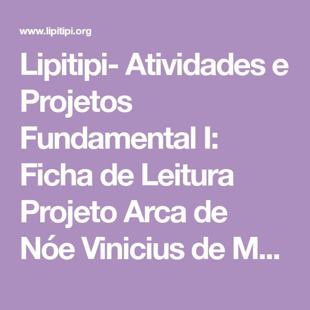 Lipitipi- Atividades e Projetos Fundamental I: Ficha de Leitura Projeto Arca de Nóe Vinicius de Moraes