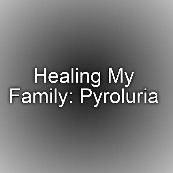 Healing My Family: Pyroluria