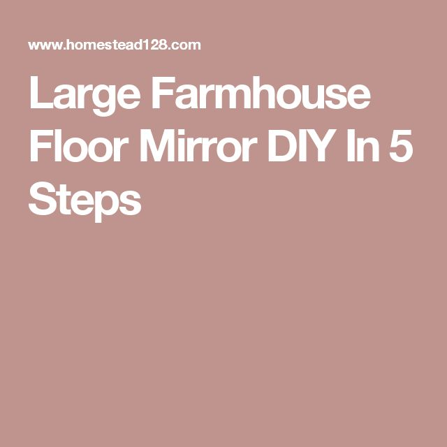 Large Farmhouse Floor Mirror DIY In 5 Steps