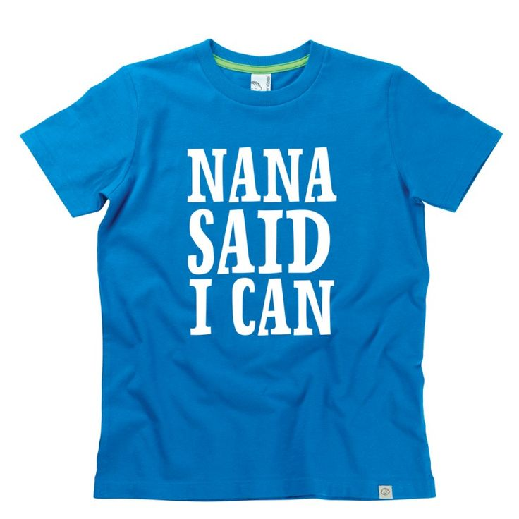 Nana Said I Can Kids T-Shirt by Hairy Baby